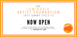 The Luminaria Artist Foundation 2021 Grant Cycle is Now Open